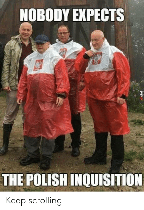 polish: NOBODY EXPECTS  THE POLISH INQUISITION  jeja pl Keep scrolling