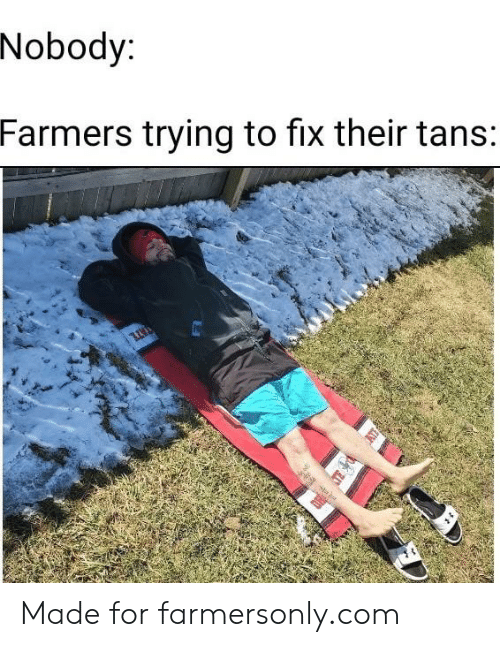 farmersonly.com: Nobody:  Farmers trying to fix their tans:  TATE Made for farmersonly.com