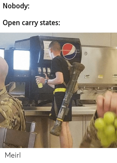 Open Carry: Nobody:  Open carry states: Meirl