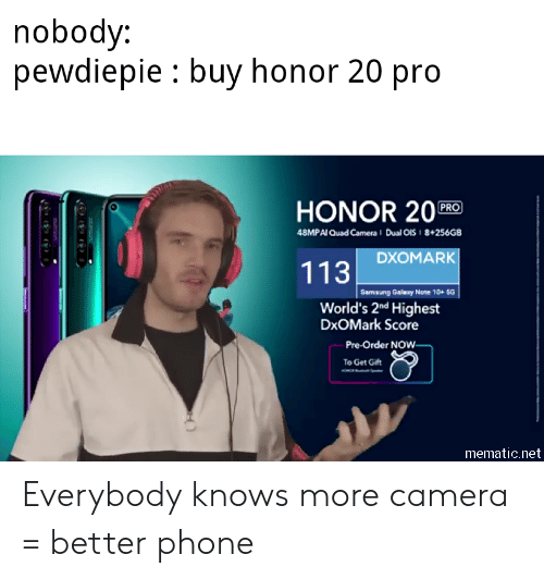 Galaxy Note: nobody:  pewdiepie buy honor 20 pro  HONOR 20 RO  48MPAI Quad Camera Dual OiS i 8+256GB  DXOMARK  113  Semsung Galaxy Note 10+ 5G  World's 2nd Highest  DxOMark Score  Pre-Order NOW  To Get Gift  mematic.net Everybody knows more camera = better phone