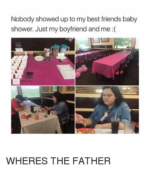 Friends, Shower, And Best: Nobody Showed Up To My Best Friends Baby Shower
