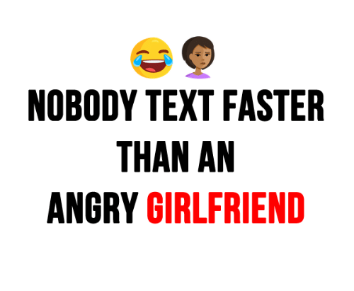 Angry Girlfriend: NOBODY TEXT FASTER  THAN AN  ANGRY GIRLFRIEND