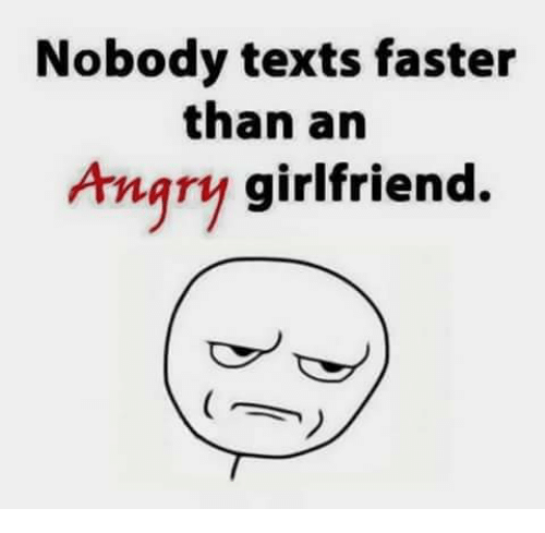 Angry Girlfriend: Nobody texts faster  than an  Angry girlfriend