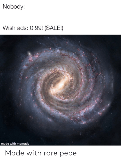 Rare Pepe: Nobody:  Wish ads: 0.99! (SALE!)  made with mematic Made with rare pepe