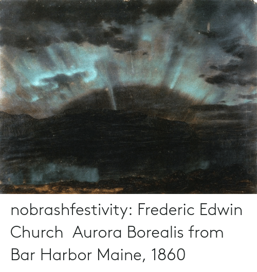 bar: nobrashfestivity:  Frederic Edwin Church  Aurora Borealis from Bar Harbor Maine, 1860