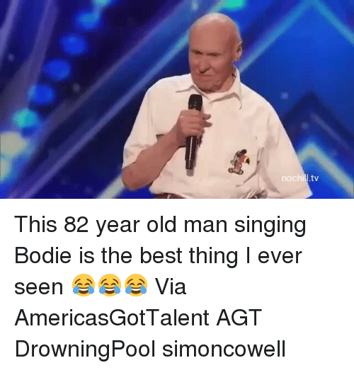 agt: noChi  tv This 82 year old man singing Bodie is the best thing I ever seen 😂😂😂 Via AmericasGotTalent AGT DrowningPool simoncowell