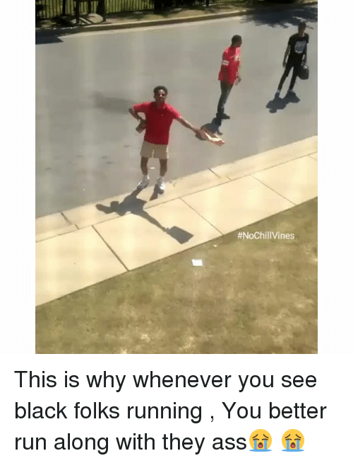 Run Along: This is why whenever you see black folks running , You better run along with they ass😭 😭