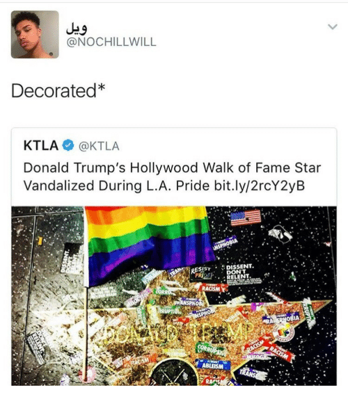 Dissent: @NOCHILLWILL  Decorated*  KTLA @KTLA  Donald Trump's Hollywood Walk of Fame Star  Vandalized During L.A. Pride bit.ly/2rcY2yB  ESIST DISSENT.. *..:  PRIDEL. DONT  RELENT.  LA