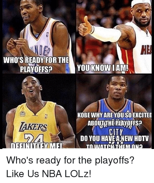 hdtv: NOE  RE  WHO'S READY FOR THE  PLAYOFFSP YOU KNOW IAM!  60  KOBE WHYARE YOU SO EXCITED  AKERS  CITY  DO YOU HAVE ANEW HDTV Who's ready for the playoffs?  Like Us NBA LOLz!