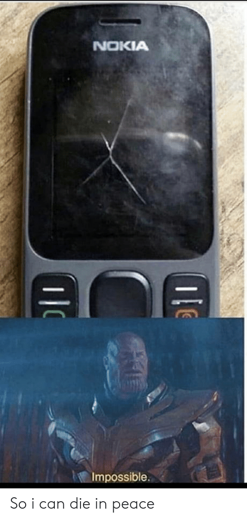 nokia: NOKIA  Impossible. So i can die in peace
