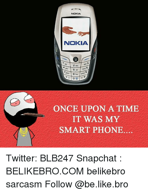 Smartphoned: NOKIA  NOKIA  ONCE UPON A TIME  IT WAS MY  SMARTPHONE Twitter: BLB247 Snapchat : BELIKEBRO.COM belikebro sarcasm Follow @be.like.bro