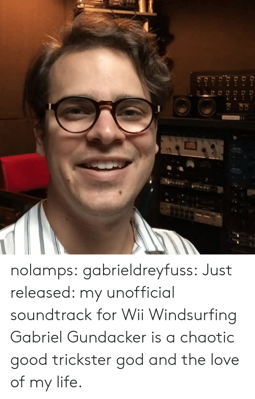 Chaotic Good: nolamps:  gabrieldreyfuss:  Just released: my unofficial soundtrack for Wii Windsurfing  Gabriel Gundacker is a chaotic good trickster god and the love of my life.