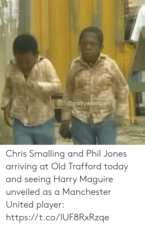 Maguire: @nollywoodrol Chris Smalling and Phil Jones arriving at Old Trafford today and seeing Harry Maguire unveiled as a Manchester United player: https://t.co/lUF8RxRzqe