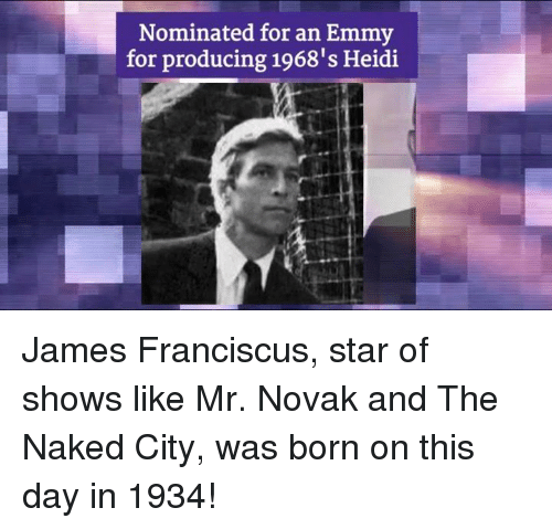 Emmie: Nominated for an Emmy  for producing 1968's Heidi James Franciscus, star of shows like Mr. Novak and The Naked City, was born on this day in 1934!