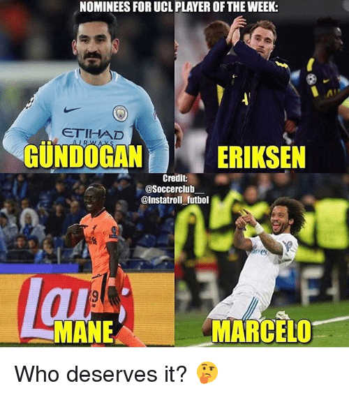 Memes, 🤖, and Player: NOMINEES FOR UCL PLAYER OF THE WEEK:  ETIHAD  GUNDOGAN  ERIKSEN  Credit  @Soccerclub  @Instatroll futbol  re  MANE  MARCELO Who deserves it? 🤔