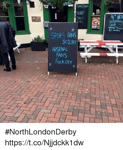 Arsenal, Memes, and Fuck: NON  Saturd  SPURS FANS  50% OFF  ARSENAL  FUCK OFF #NorthLondonDerby https://t.co/Njjdckk1dw