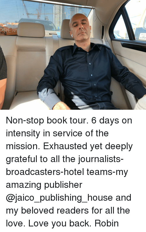Broadcasters: Non-stop book tour. 6 days on intensity in service of the mission. Exhausted yet deeply grateful to all the journalists-broadcasters-hotel teams-my amazing publisher @jaico_publishing_house and my beloved readers for all the love. Love you back. Robin