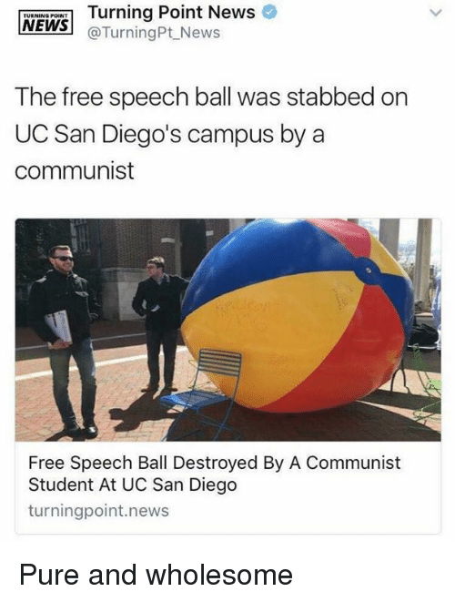 uc san diego: NON Turning Point News  RNING POINT  @TurningPt News  The free speech ball was stabbed on  UC San Diego's campus by a  communist  Free Speech Ball Destroyed By A Communist  Student At UC San Diego  turningpoint.news Pure and wholesome