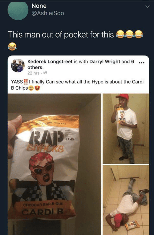 Darryl: None  @AshleiSoo  This man out of pocket for thi:s  Kederek Longstreet is with Darryl Wright and 6 ..  others  22 hrs. e  YASS !! I finally Can see what all the Hype is about the Cardi  B Chips  R사  $1.49  CHEDDAR BAR-B-QUE  RDL B