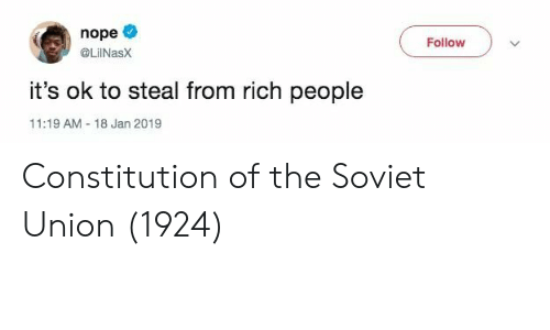 Constitution: nope  Follow  @LilNasx  it's ok to steal from rich people  11:19 AM-18 Jan 2019 Constitution of the Soviet Union (1924)
