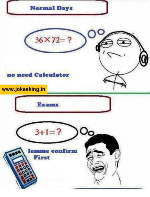 memes: Normal Days  36 X 72-  no need Calculator  www.jokesking.in  Eramax  3-1  OOo  lemme confirm  First