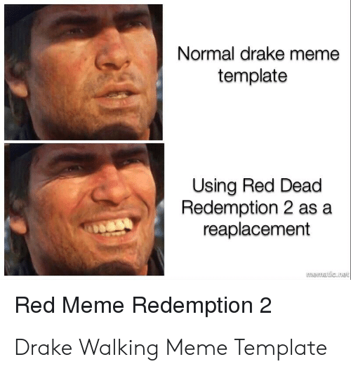 drake walking: Normal drake meme  template  Using Red Dead  Redemption 2 as a  reaplacement  nuentatic.tau  Red Meme Redemption 2 Drake Walking Meme Template