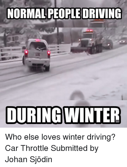 throttle: NORMAL PEOPLE DRIVING  DURING WINTER Who else loves winter driving? Car Throttle Submitted by Johan Sjödin