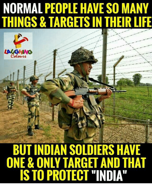 """Life, Soldiers, and Target: NORMAL PEOPLE HAVE SO MANY  THINGS & TARGETS IN THEIR LIFE  BUT INDIAN SOLDIERS HAVE  ONE & ONLY TARGET AND THAT  IS TO PROTECT """"INDIA"""""""