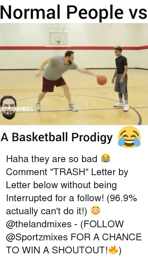 "Memes, Trash, and Prodigy: Normal People vs  NDMIXES  A Basketball Prodigy Haha they are so bad 😂 Comment ""TRASH"" Letter by Letter below without being Interrupted for a follow! (96.9% actually can't do it!) 😳 @thelandmixes - (FOLLOW @Sportzmixes FOR A CHANCE TO WIN A SHOUTOUT!🔥)"