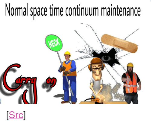 """aaaaa: Nornal space time continum maintenance  aff on) <p>[<a href=""""https://www.reddit.com/r/surrealmemes/comments/7zbr1m/aaaaa/"""">Src</a>]</p>"""