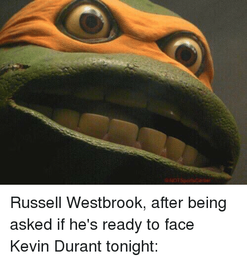 Russel Westbrook: @ NorsportsCariler Russell Westbrook, after being asked if he's ready to face Kevin Durant tonight: