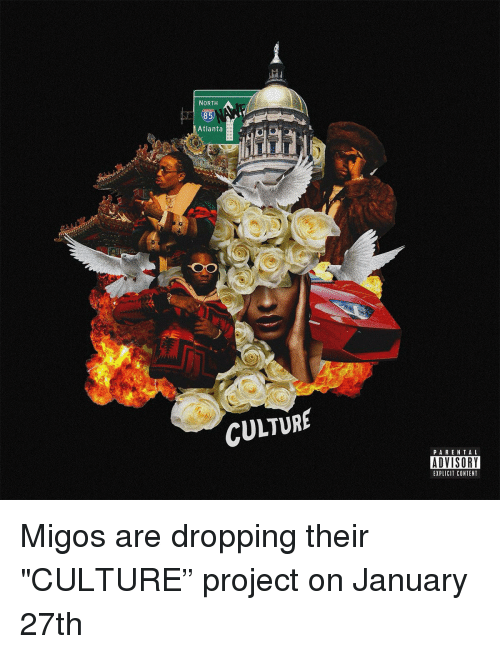 """Memes, Migos, and Parental Advisory: NORTH  85  Atlanta  CULTURE  PARENTAL  ADVISORY  EXPLICIT CONTENT Migos are dropping their """"CULTURE"""" project on January 27th"""
