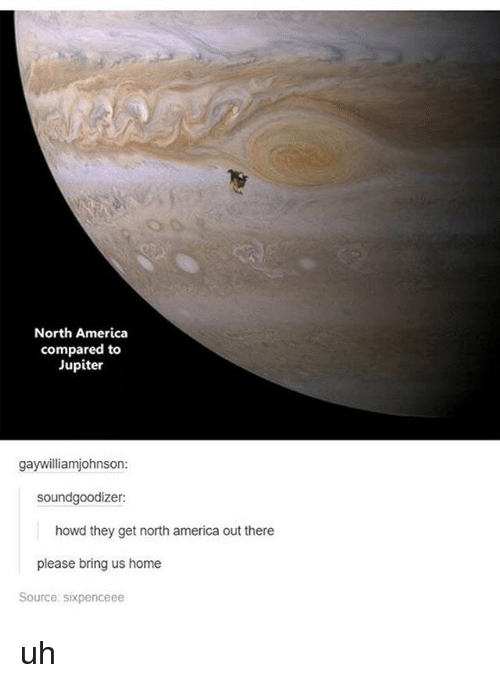 SIZZLE: North America  compared to  Jupiter  gaywilliamjohnson:  soundgoodizer:  howd they get north america out there  please bring us home  Source: sixpenceee uh