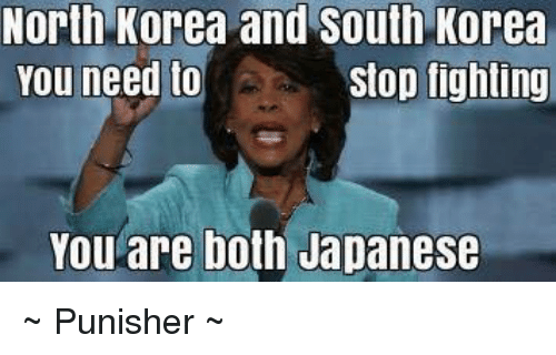 Memes, North Korea, and Japanese: North Korea and South Korea  You need to  Stop fighting  You are both Japanese ~ Punisher ~