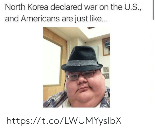 north korea: North Korea declared war on the U.S.,  and Americans are just like... https://t.co/LWUMYyslbX