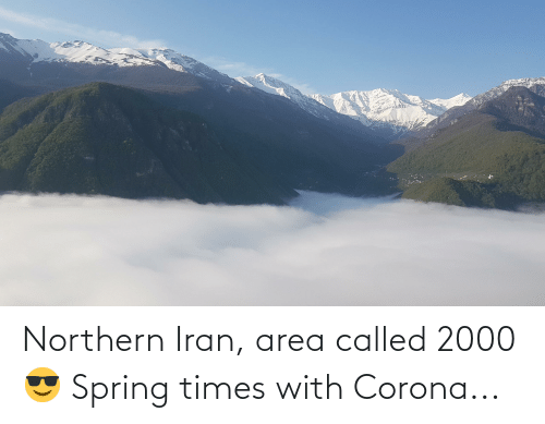 Area: Northern Iran, area called 2000 😎 Spring times with Corona...