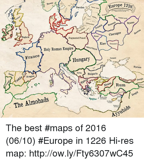 aragon: Norway  Europe 1226  Sweden  Ryazan  Lithuanians  Denmark  Chernigov  England  Fragmented Poland  Kiev  Galicia-V  Holy Roman Empire  France  Hungary  Cumans  Kipchaks  Serbia  Bulgaria  Aragon  e Rum  The Almohads  S  under  Ayyu The best #maps of 2016 (06/10) #Europe in 1226 Hi-res map: http://ow.ly/Fty6307wC45
