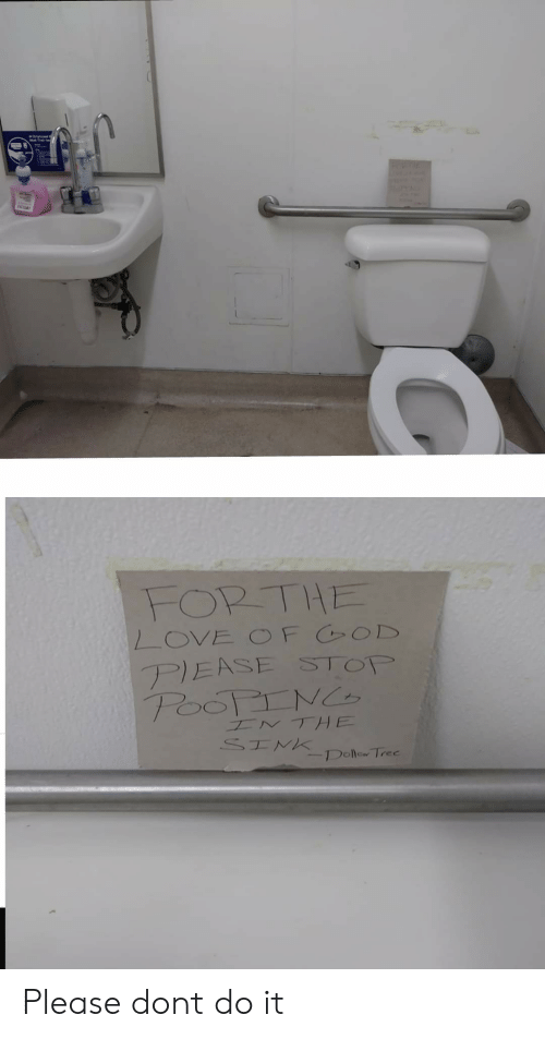 Stop Pooping: nosa  FOR THE  LOVE OFCOD  PIEASE STOP  POOPING  INTHE  SINK  DOllaw Trec Please dont do it