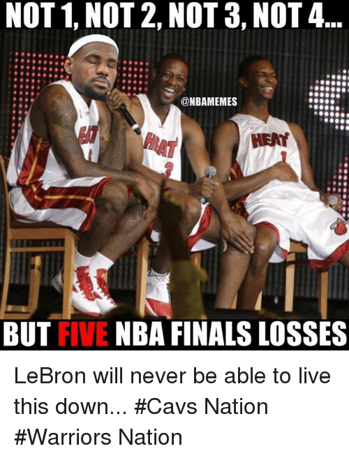 Cavs, Finals, and Nba: NOT 1, NOT 2, NOT 3, NOT 4  @NBAMEMES  HEAT  FIVE  NBA FINALS LOSSES  BUT LeBron will never be able to live this down... #Cavs Nation #Warriors Nation