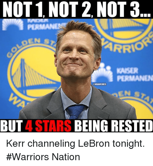 Nba, Nationals, and  Tonight: NOT 1 NOT 2, NOT 3  PERMANENT  @NBAMEMES  BUT  BEING RESTED  4 STARS Kerr channeling LeBron tonight. #Warriors Nation