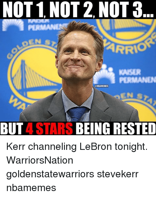 Memes, 🤖, and  Tonight: NOT 1 NOT 2, NOT a  PERMAN  PERMANEN  @NBAMEMES  BEING RESTED  BUT  4 STARS Kerr channeling LeBron tonight. WarriorsNation goldenstatewarriors stevekerr nbamemes