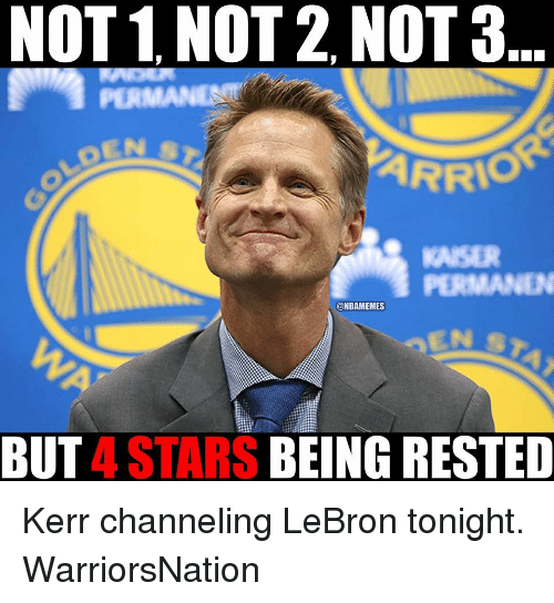 Memes, 🤖, and  Tonight: NOT 1 NOT 2 NOT3  PERMANENT  @NBAMEMES  BUT  4 STARS  BEING RESTED Kerr channeling LeBron tonight. WarriorsNation