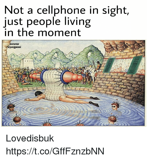 People Living: Not a cellphone in sight,  just people living  in the moment  vrorror  yungpessi Lovedisbuk https://t.co/GffFznzbNN