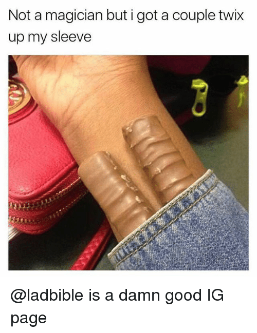 Funny, Good, and Twix: Not a magician but i got a couple twix  up my sleeve @ladbible is a damn good IG page