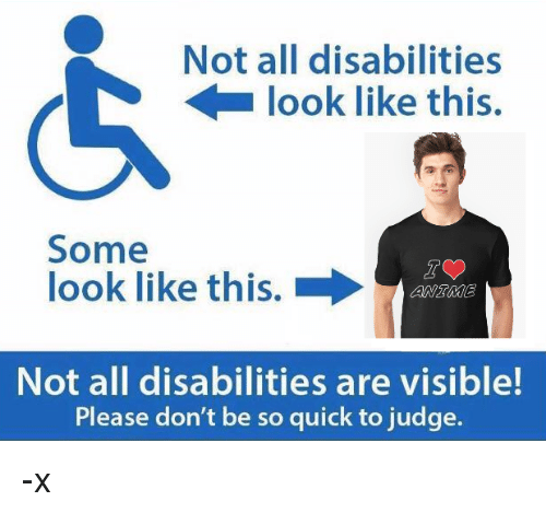 Dank Memes, Looking, and Judge: Not all disabilities  look like this.  Some  look like this.  Not all disabilities are visible!  Please don't be so quick to judge. -x