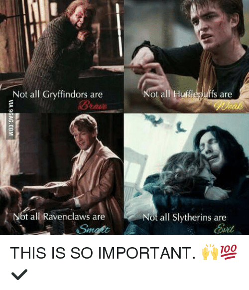 ravenclaw: Not all Gryffindors are  Not all Ravenclaws are  ot all fs are  Not all slytherins are  A THIS IS SO IMPORTANT. 🙌💯✔️