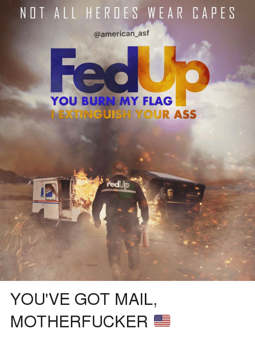 You've Got Mail: NOT ALL HER DE S WEAR CA PES  @american asf  YOU BURN MY FLAG  GUISH YOUR ASS YOU'VE GOT MAIL, MOTHERFUCKER 🇺🇸