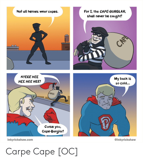 pes: Not all heroes wear capes.  For I, the CAPE-BURGLAR,  shall never be caught!  NYEEE HEE  HEE HEE HEE!  My back is  so cold...  PES  Curse you,  Cape-Burglar!  inkyrickshaw.com  @inkyrickshaw Carpe Cape [OC]