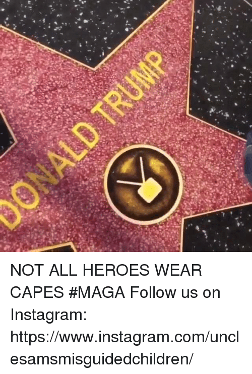 Instagram, Heroes, and Com: NOT ALL HEROES WEAR CAPES #MAGA  Follow us on Instagram: https://www.instagram.com/unclesamsmisguidedchildren/