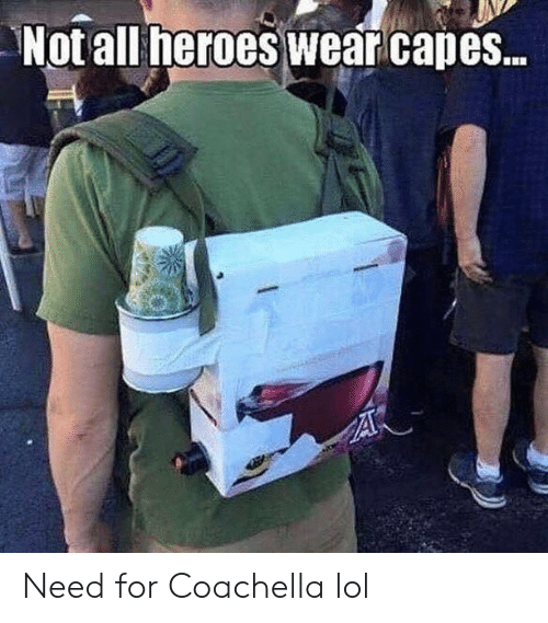 Coachella: Not all heroes wear capes.. Need for Coachella lol